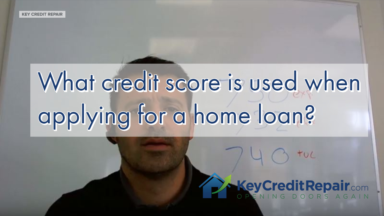 Home Loan - What credit score is used in your application?