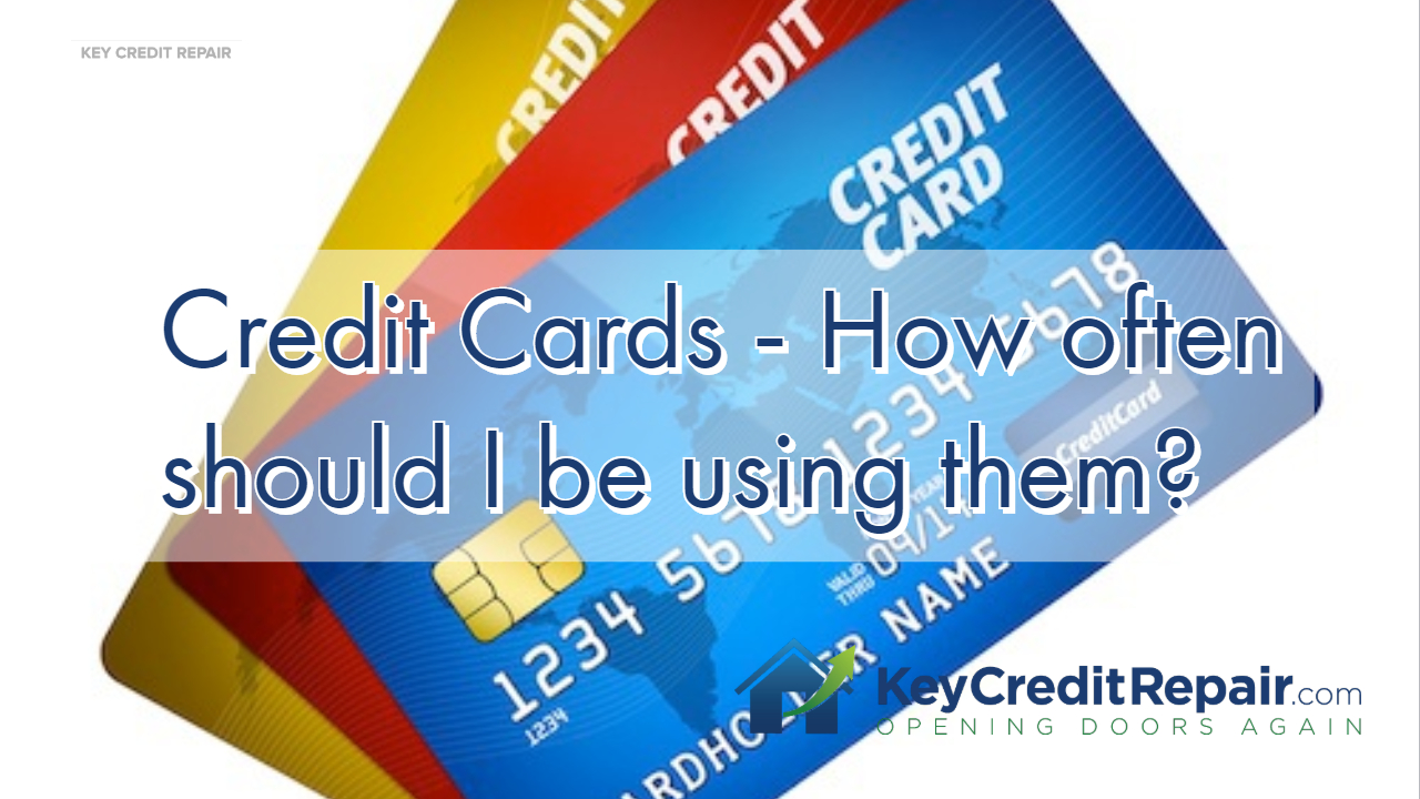 Credit Cards - How often should I be using them?