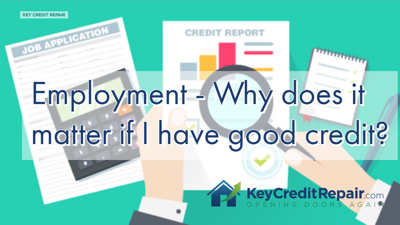 Employment - Why does it matter if I have good credit?