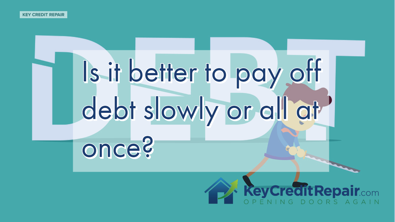 Is it better to pay off debt slowly or all at once?