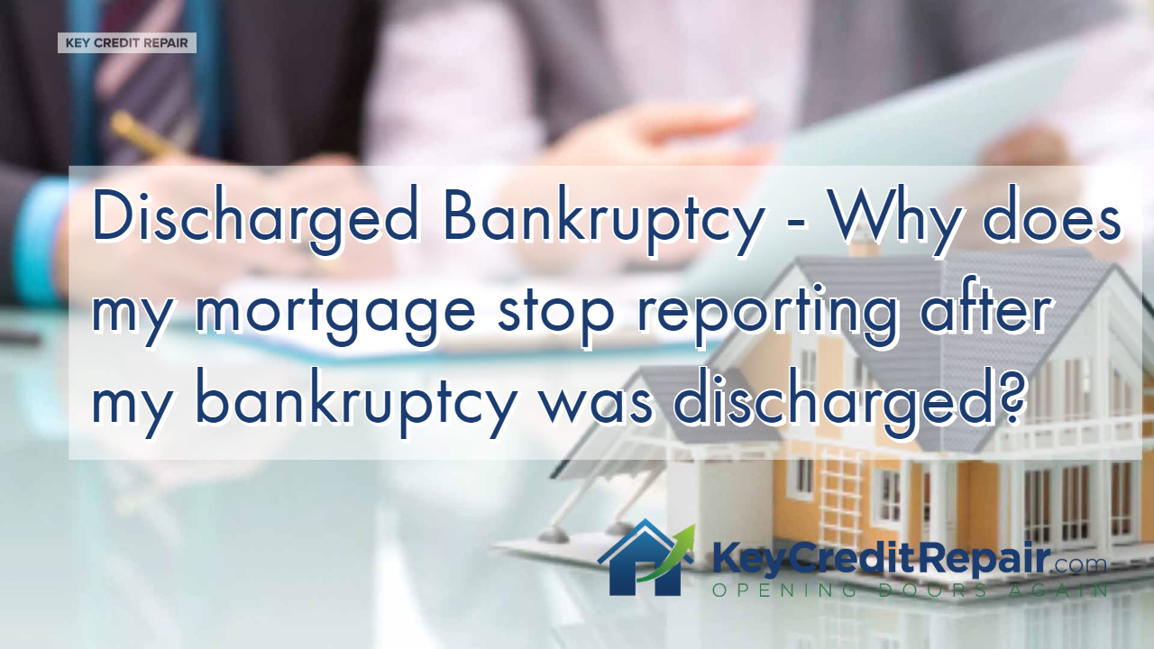 Discharged Bankruptcy - Why does my mortgage stop reporting after my bankruptcy was discharged?