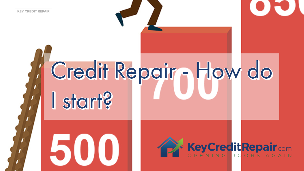 Credit Repair - How Do I Start?