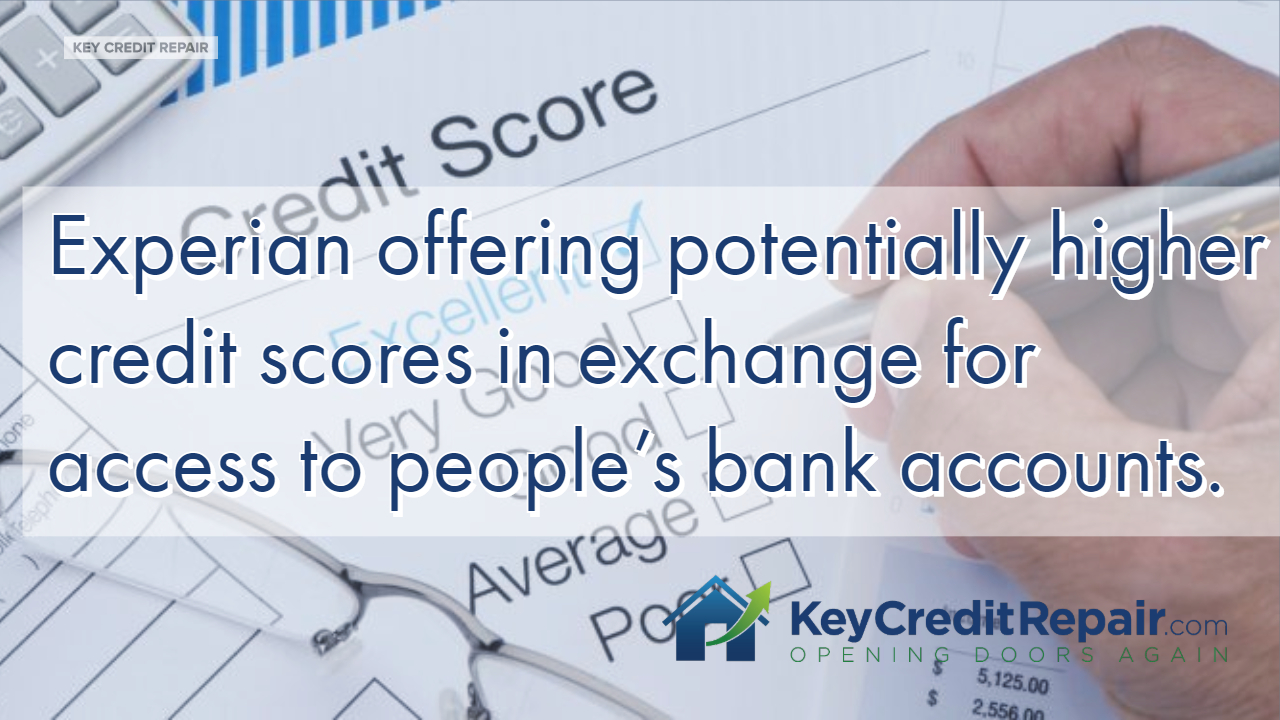 Experian offering potentially higher credit scores in exchange for access to people's bank accounts.